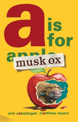 A Is for Musk Ox By Cabatingan, Erin/ Myers, Matthew (ILT)